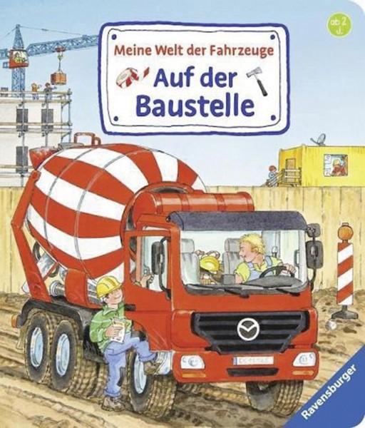 Auf der Baustelle - Meine Welt der Fahrzeuge