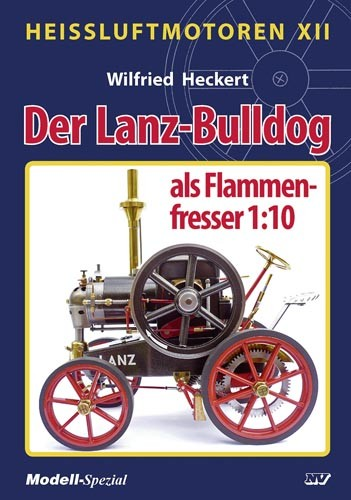 Der Lanz-Bulldog als Flammenfresser 1:10 – Das Buch für den Modellnachbau