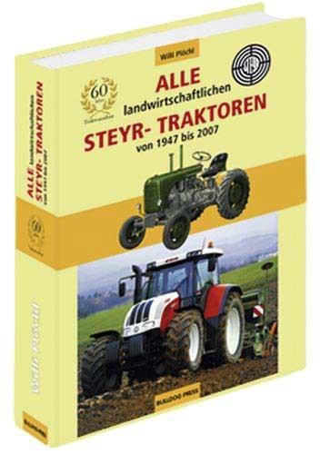 Alle landwirtschaftlichen Steyr-Traktoren - Typenbuch: Vom Steyr 80 bis zum 6190 CVT