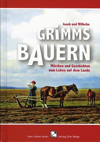 Grimms Bauern – Märchen und Geschichten vom Leben auf dem Lande