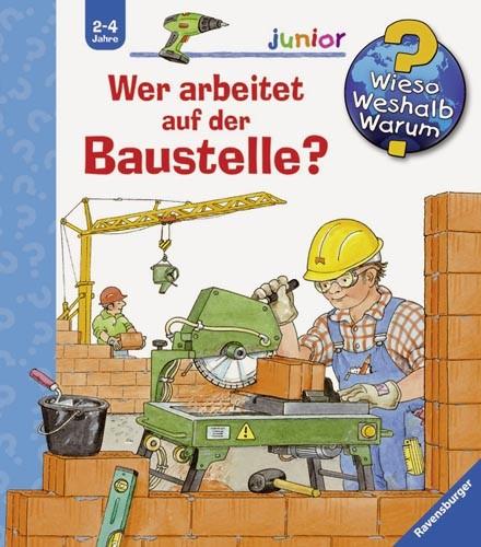 Wieso Weshalb Warum? Junior: Wer arbeitet auf der Baustelle?