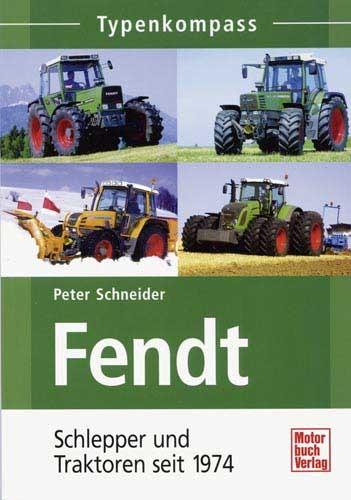 Typenkompass Fendt - Band 2: Schlepper und Traktoren seit 1974