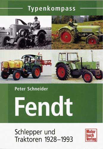 Typenkompass Fendt - Band 1: Schlepper und Traktoren 1928 - 1993