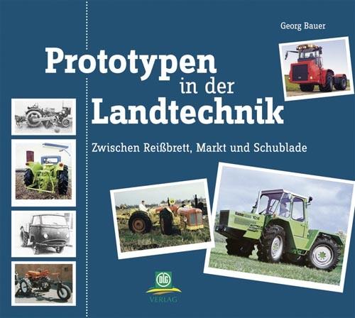 Prototypen in der Landtechnik – Zwischen Reißbrett, Markt und Schublade