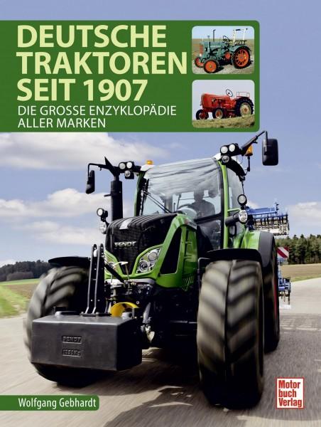 Deutsche Traktoren seit 1907 - Die Große Enzyklopädie aller Marken