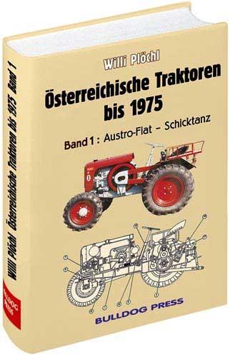 Österreichische Traktoren bis 1975 - Band 1: Austro-Fiat bis Schicktanz