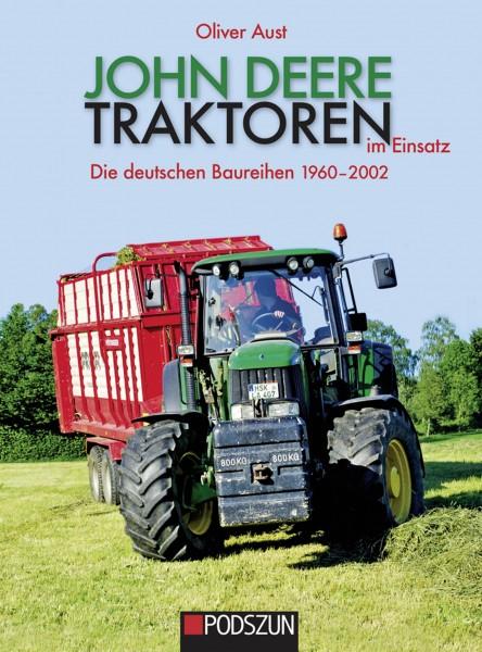 John Deere Traktoren im Einsatz Die deutschen Baureihen 1960-2002