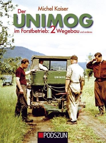 Der Unimog im Forstbetrieb 2: Wegebau und anderes