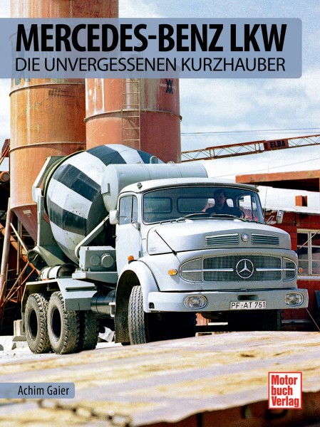 Mercedes-Benz Lkw - Die unvergessenen Kurzhauber
