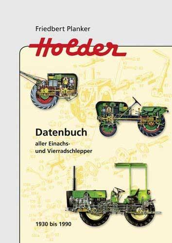 Holder – Datenbuch aller Einachs- und Vierradschlepper 1930 - 1990