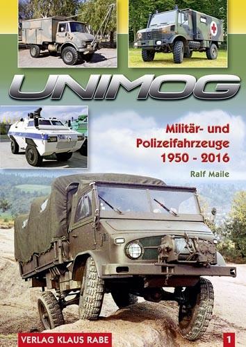 Unimog - Militär- und Polizeifahrzeuge 1950-2016 Band 1